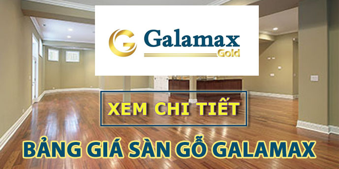 Bảng giá sàn gỗ Galamax