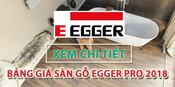 Chi tiết báo giá sàn gỗ Egger Pro 2018