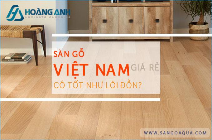 Sàn gỗ Việt Nam giá rẻ có tốt không?